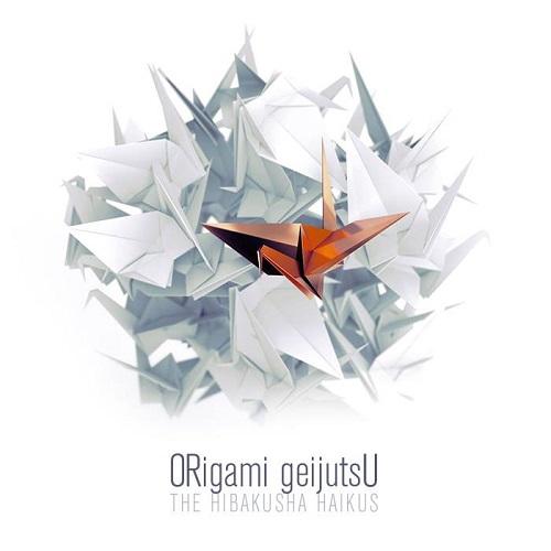 ORigami geijutsU - The Hibakusha Haikus